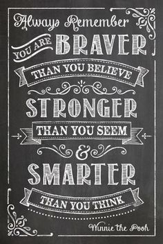 This vintage chalkboard inspired sign adds whimsy and charm to any room! Always remember You are braver than you believe Stronger than you seem Smarter than you think. ~Winnie the Pooh