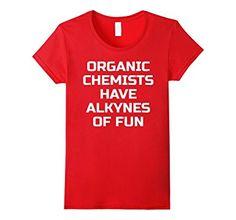 Amazon.com: Organic Chemists have Alkynes of Fun- chemistry T Shirt: Clothing