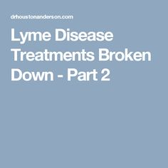 Lyme Disease Treatments Broken Down - Part 2