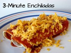 3-Minute Enchiladas- So quick and so good! You can even add vegetables, beans or cooked meat. It's delicious!