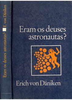 Erich von Däniken - Eram os Deuses Astronautas? (Chariots Of The Gods?), 1968 http://en.wikipedia.org/wiki/Chariots_of_the_Gods%3F