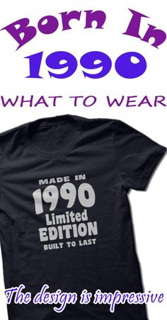 If you were born in 1990 here's the perfect limited edition, built to last t-shirt / hoodie made just for you!