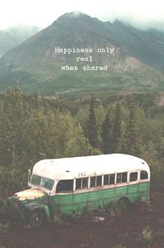 "The movie Into the wild, based on a true story. ""Happiness only real when shared""."