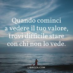 *************When you start seeing your value you find it hard to be with those who don't see it. Words Quotes, Me Quotes, Motivational Quotes, Inspirational Quotes, Sayings, General Quotes, Italian Quotes, Quotes About Everything, True Words