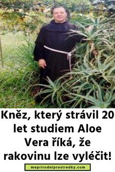 Kněz, který strávil 20 let studiem Aloe Vera říká, že rakovinu lze vylé. Aloe Vera, Health Advice, Natural Healing, Detox, Remedies, Health Fitness, Workout, Nature, Astilbe