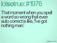 I do this all the time lol .. I'm like dang really haha