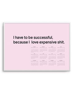 I Have To Be Successful Because I Love Expensive Shit | 2017 Quote Calendar | Landscape | Also available in jewel blue, black and white or portrait. This is one blogger fave!