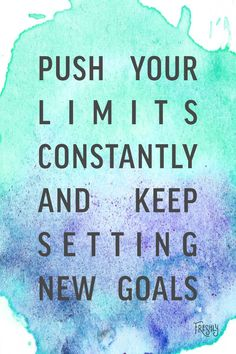 Daily Fitness Motivation: Keep pushing your limits. When you accomplish your goals, set new ones.