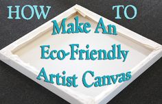 Eco Artists! Learn how to stretch, prime and find sustainable materials to make an eco-friendly artist canvas. Also, a bonus list of other alternative, eco-friendly painting surfaces.