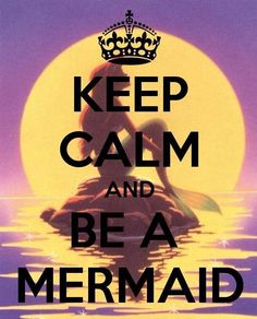 Keep calm and be a mermaid. I honestly love this so much <3