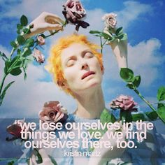 """""""we lose ourselves in the things we love, we find ourselves there, too."""" - Kristin Martz"""