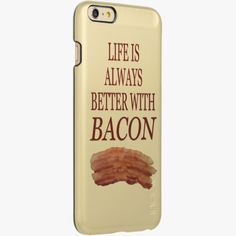 iPhone 6 Plus Cases | Funny Food Life Is Always Better With Bacon Incipio Feather® Shine iPhone 6 Plus Case