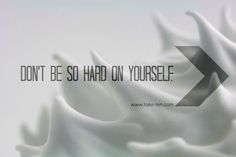 Don't Be so Hard On Yourself Quotes - Want more effective sleep health tips? Check out www.stopsnoringplease.com