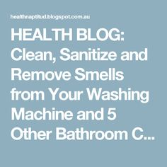 HEALTH BLOG: Clean, Sanitize and Remove Smells from Your Washing Machine and 5 Other Bathroom Cleaning Tips