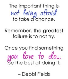 In the spirit of risks and inspiration here is a quote that keeps me going when I start to feel down.