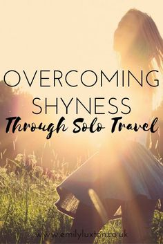 Overcoming Shyness Through Solo Travel. A personal guide to travelling solo as a shy or socially anxious person, based on my own thoughts and experiences.