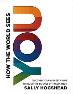 How the World Sees You (Enhanced Edition): Discover Your Highest Value Through the Science of Fascination by Sally Hogshead, http://www.amazon.co.uk/dp/B00KFG48A2/ref=cm_sw_r_pi_dp_kQ-1tb087Z33K