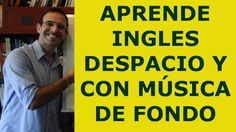 INGLES en ESPAÑOL para principiantes (CON MÚSICA DE FONDO)