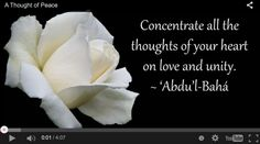 A Thought of Peace - an inspiring quotation by Abdu'l-Baha set to music accompanied by a beautiful slideshow by Glenn Franco Simmons
