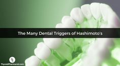 For potential triggers of Hashimoto's, think about your teeth and gums. Here are action steps for you to take back your dental health.
