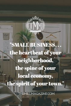 """""""Small business... the heartbeat of your neighborhood, the spine of your local economy, the spirit of your town."""" #shoplocal #smallbusiness"""