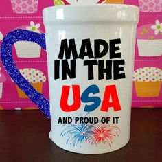 Check out this item in my Etsy shop https://www.etsy.com/listing/294504631/made-in-the-usa-4th-of-july-mug-4th-of