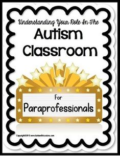 Autism Classroom PARAPROFESSIONAL Understanding Your Role GUIDE:This 22 page and GROWING guide adds a touch of humor and insight into what the paraprofessional in an autism classroom can expect.  Pages will be added as requested, or by need, but the price will remain the same.