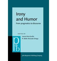 Irony and humor : from pragmatics to discourse / edited by Leonor Ruiz-Gurillo, M. Belén Alvarado-Ortega