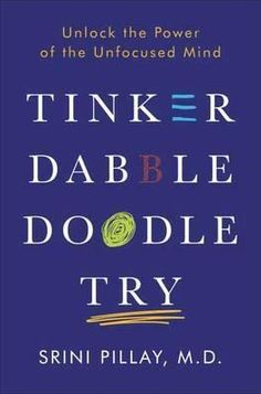 Intrigued by the cover Tinker, Dabble, Doodle, Try by Srini Pillay quickly became a book I love to recommend.  The stories compel and the message a blessing for all who aim to get unstuck and more productive by allowing themselves to harness the unfocused mind and become more productive.