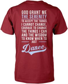 God Grand Me the Serenity to Just Dance T-Shirt. Love dancing? Then this is the perfect t-shirt for you! Order here - http://diversethreads.com/products/dance-serenity?variant=4021426245