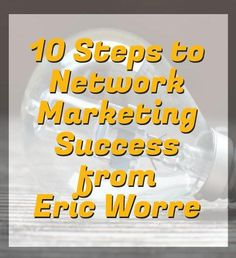 Top earners in network marketing follow these 10 Steps from Eric Worre. Find success in 2016 with your own MLM!