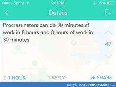 As a procrastinator myself, I can assure you, we can