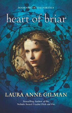 Heart of Briar by Laura Anne Gilman | The Portals, BK#1 | Publisher: Harlequin Luna | Publication Date: July 30, 2013 | www.lauraannegilman.net | #Fantasy #paranormal