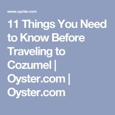11 Things You Need to Know Before Traveling to Cozumel | Oyster.com | Oyster.com