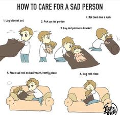 How to care for a sad person:v #love