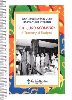 The San Jose Buddhist Judo Booster Club A Treasury of Recipes 2007 Spiral Bound