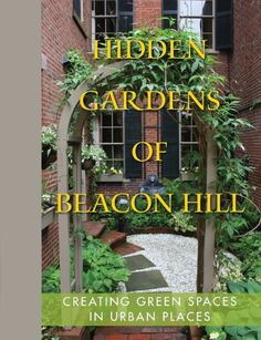 Hidden Gardens of Beacon Hill: Creating Green Spaces in Urban Places (May 2013) by the Beacon Hill Garden Club with photography by Peter Vanderwarker and Thomas Lingner/The Able Lens.,http://www.amazon.com/dp/0988728109/ref=cm_sw_r_pi_dp_GPRAtb0Z9V5QZ3SH