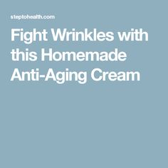 Fight Wrinkles with this Homemade Anti-Aging Cream