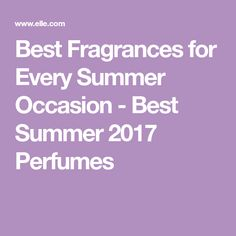 Best Fragrances for Every Summer Occasion - Best Summer 2017 Perfumes