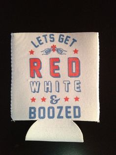 Let's get Red, White & Boozed Koozie