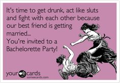 Bachelorette Party Ecard: It's time to get drunk, act like sluts and fight with each other because our best friend is getting married. You're invited to a Bachelorette Party! (drunk party to get) Getting Married Quotes, Ocd And Depression, Drunk Party, Bacherolette Party, Funny Confessions, Dysfunctional Family, Anger Management, Youre Invited, E Cards