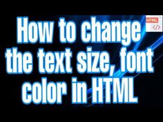 How to change the text size, font color in HTML - YouTube