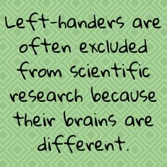 Left-handers are often excluded from scientific research because their brains are different Left Handed Quotes, Left Handed Day, Left Handed Facts, Left Handed People, Weird Facts, Fun Facts, Strange Facts, Left Handed Problems, Hand Problems