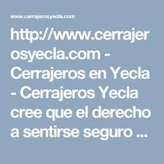 http://www.cerrajerosyecla.com - Cerrajeros en Yecla - Cerrajeros Yecla cree que el derecho a sentirse seguro en el hogar o en el lugar de trabajo debe ser accesible y debe estar disponible para todos y cada uno de los consumidores.   #servicios, #cerrajería, #negocios, #empresas, #cerraduras, #cerrajerosyecla