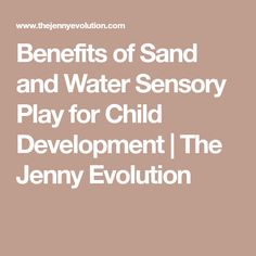 Benefits of Sand and Water Sensory Play for Child Development | The Jenny Evolution