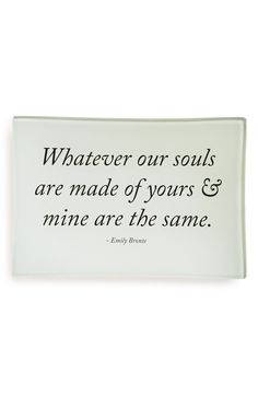 Whatever our souls are made of yours & mine are the same.