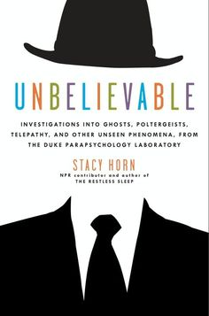 """""""Author Stacy Horn dissects all the things that go bump in the night—ghosts, poltergeists, your ex-boyfriend Klaus—in [her] macabre book.""""  —Marie Claire   A fascinating, eye-opening collection of """"Investigations into Ghosts, Poltergeists, Telepathy, and Other Unseen Phenomena, from the Duke Parapsychology Laboratory,"""" Unbelievable by Stacy Horn explores science's remarkable first attempts to prove—or disprove—the existence of the paranormal. A featured contributor on the popular NPR…"""