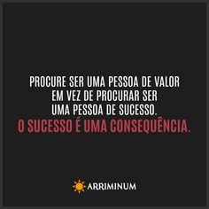 """""""Procure ser uma pessoa de valor em vez de ser uma pessoa de sucesso. O sucesso é uma consequência."""" Albert Einstein"""
