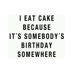 birthday, cake, food, funny, happy, laugh, quote, quotes, smile,... ❤ liked on Polyvore