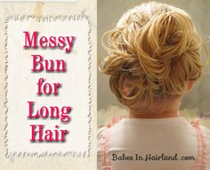 """Messy Bun for Long Hair: Make a ponytail, make a 2 strand braid, loop so that both ponytail ties are together, then use bobby pins to separate and pin to the head all the way around.  My child prefers messy buns """"less messy"""" so starting with damp instead of dry hair seems to help."""